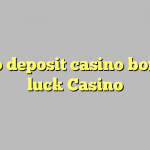 115 no deposit casino bonus at luck Casino