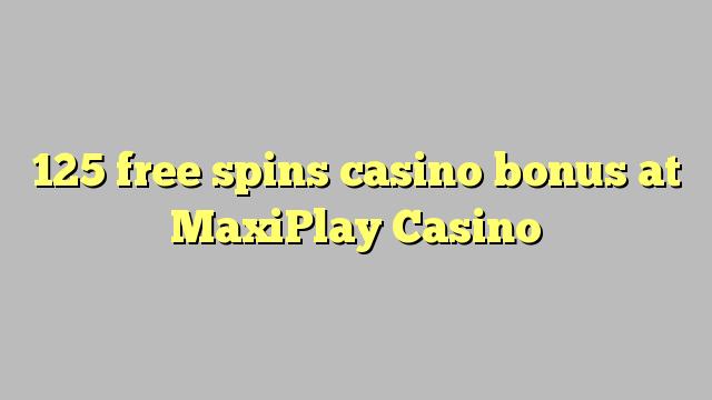 125 free spins casino bonus at MaxiPlay Casino