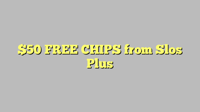 $50 FREE CHIPS from Slos Plus