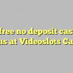 85 free no deposit casino bonus at Videoslots Casino