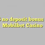 85 no deposit bonus at Mobilbet Casino
