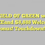 Play FIELD OF GREEN with $8 FREEand $8,888 Welcome bonus!  Touchdown!!!