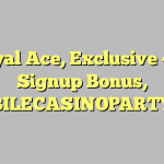 Royal Ace,  Exclusive 400 Signup Bonus, MOBILECASINOPARTY400