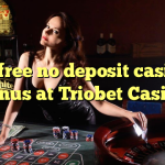 85 free no deposit casino bonus at Triobet Casino