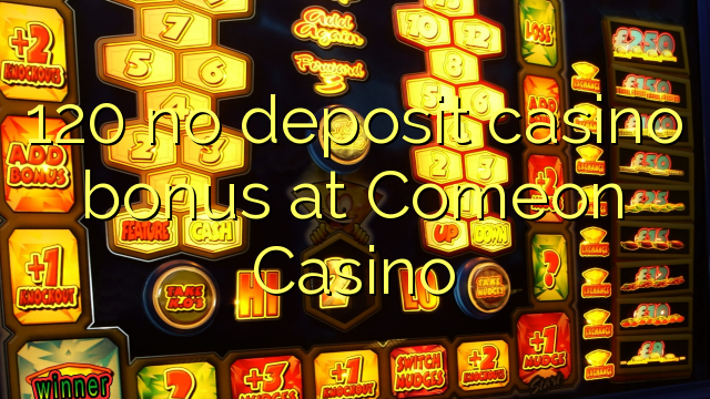 120 no deposit casino bonus at Comeon Casino