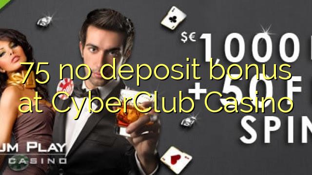 75 no deposit bonus at CyberClub  Casino