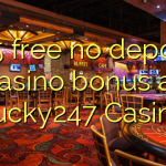 105 free no deposit casino bonus at Lucky247 Casino