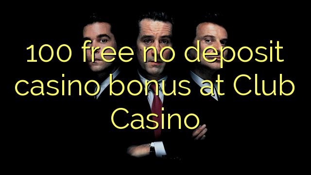 100 free no deposit casino bonus at Club Casino