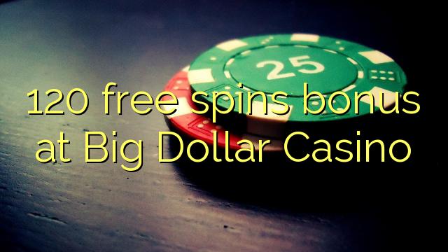 120 free spins bonus at Big Dollar Casino