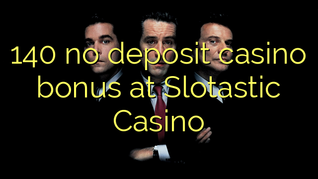 140 no deposit casino bonus at Slotastic Casino
