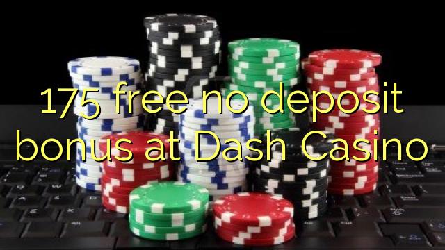 175 free no deposit bonus at Dash Casino