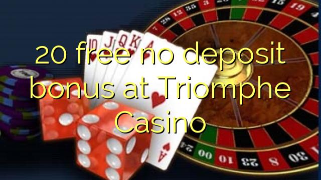 20 free no deposit bonus at Triomphe Casino
