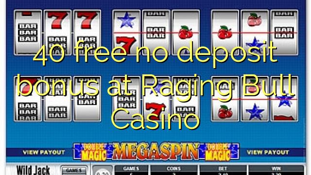 40 free no deposit bonus at Raging Bull Casino