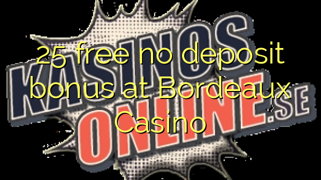 casino bordeaux no deposit bonus code