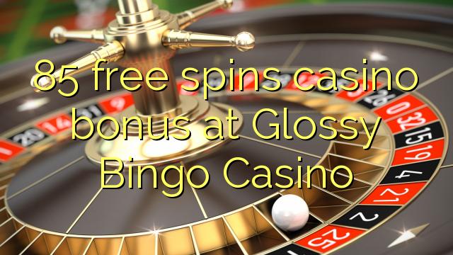 85 free spins casino bonus at Glossy Bingo Casino