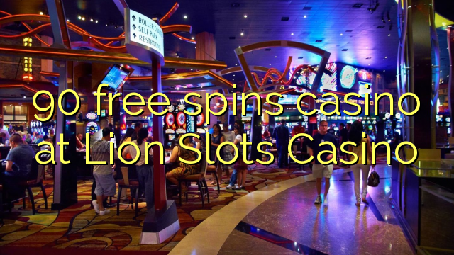 90 free spins casino at Lion Slots Casino