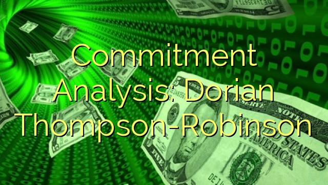 Commitment Analysis: Dorian Thompson-Robinson