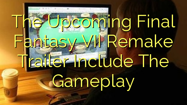 The Upcoming Final Fantasy VII Remake Trailer Include The Gameplay