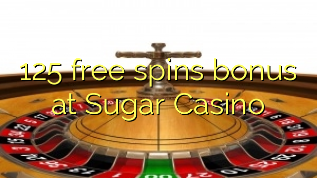 125 free spins bonus at Sugar Casino