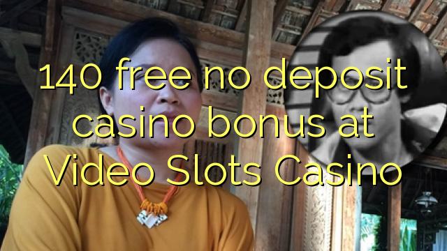 140 free no deposit casino bonus at Video Slots Casino