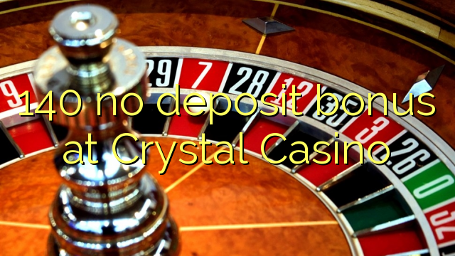 140 no deposit bonus at Crystal Casino