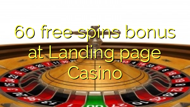 60 free spins bonus at Landing page Casino
