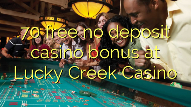 no deposit bonus codes for lucky creek casino