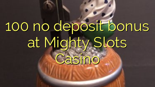 Mighty slots no deposit bonus 2018