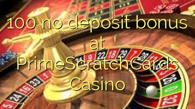 prime scratch cards no deposit bonus