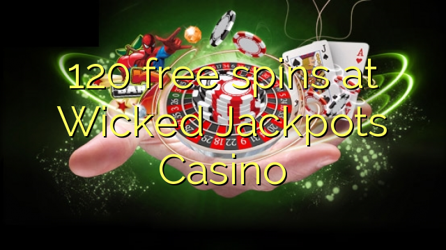 120 free spins at Wicked Jackpots Casino