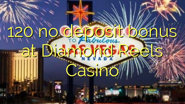 diamond reels casino no deposit bonuses