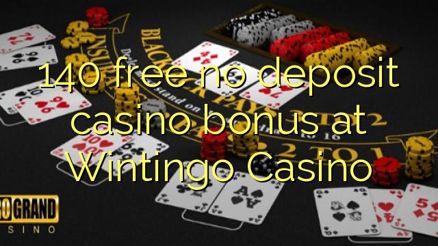 140 free no deposit casino bonus at Wintingo Casino