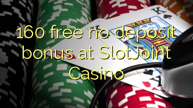 160 free no deposit bonus at SlotJoint Casino