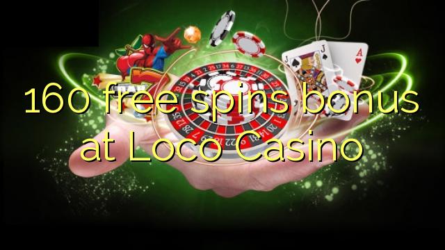160 free spins bonus at Loco Casino