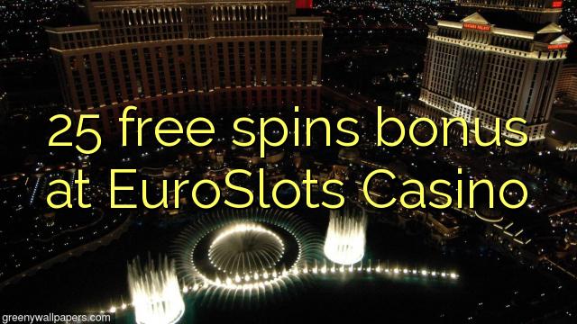 25 free spins bonus at EuroSlots Casino