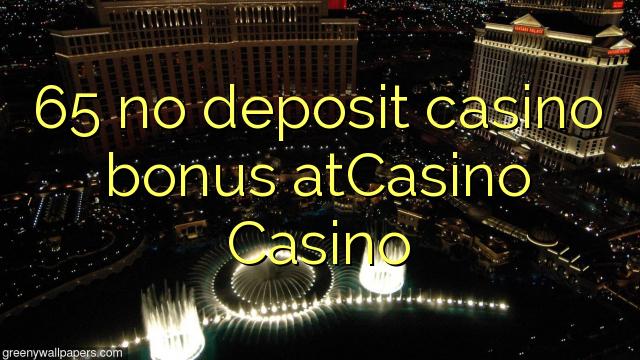 65 no deposit casino bonus atCasino Casino