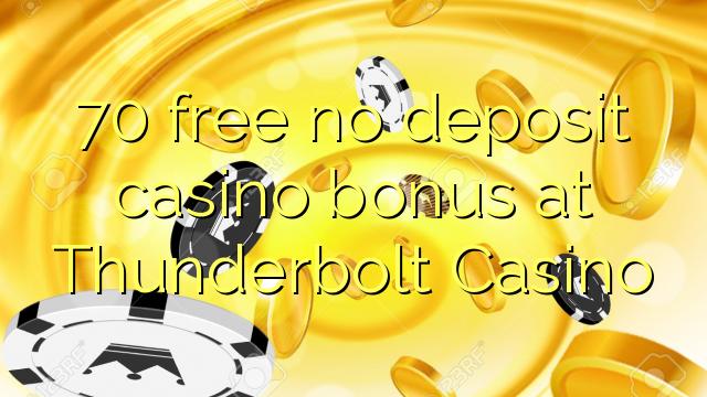 70 free no deposit casino bonus at Thunderbolt Casino
