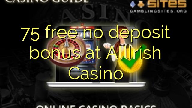 75 free no deposit bonus at AllIrish Casino