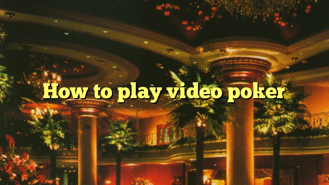 How to play video poker slots