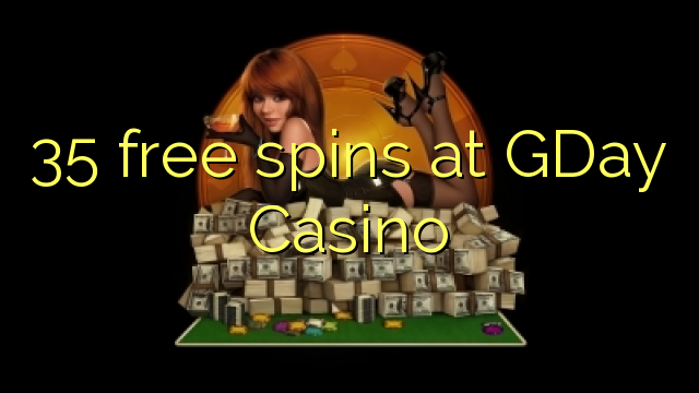 35 free spins at GDay Casino