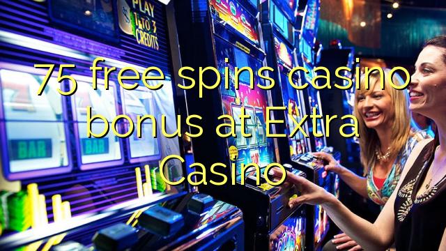 75 free spins casino bonus at Extra Casino