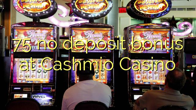 75 no deposit bonus at Cashmio Casino