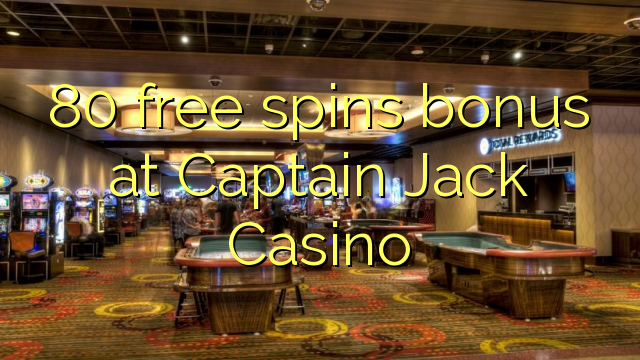 Free spins for captain jack casino