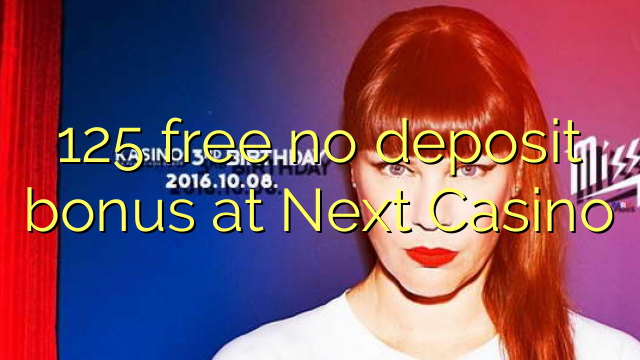 125 free no deposit bonus at Next Casino