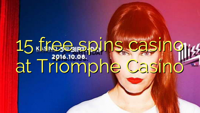 15 free spins casino at Triomphe Casino