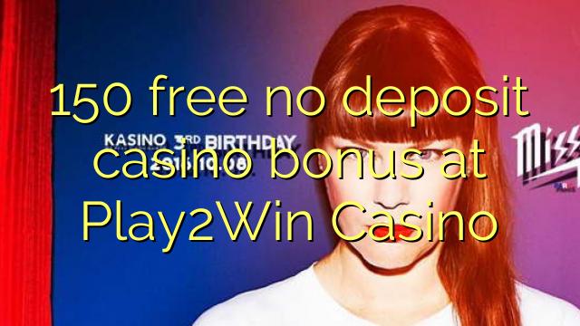 150 free no deposit casino bonus at Play2Win Casino