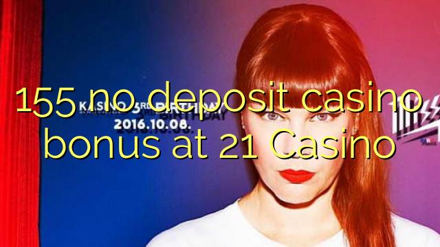155 no deposit casino bonus at 21 Casino
