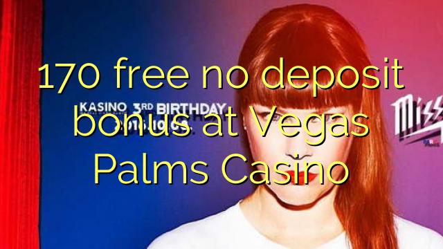 170 free no deposit bonus at Vegas Palms Casino