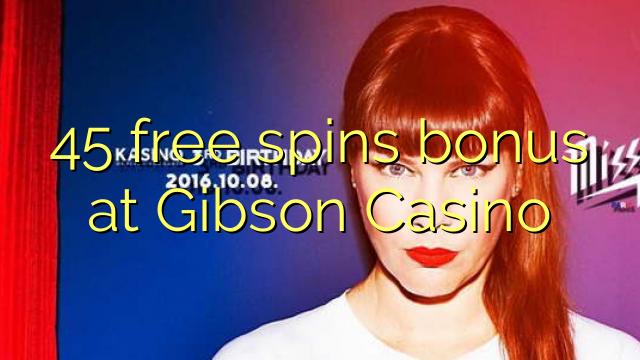 45 free spins bonus at Gibson Casino