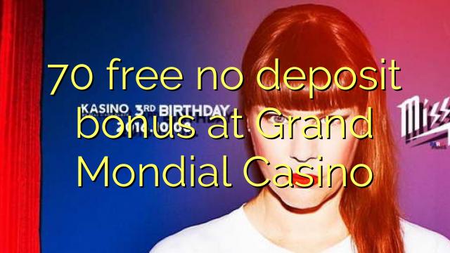70 free no deposit bonus at Grand Mondial Casino
